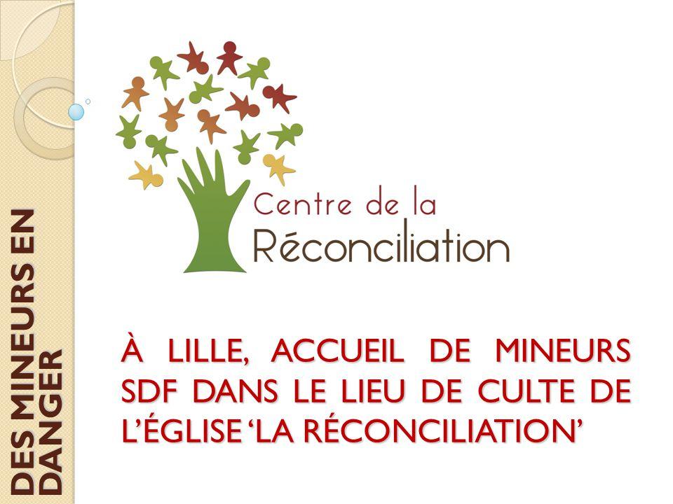 DES MINEURS EN DANGER À LILLE, ACCUEIL DE MINEURS SDF DANS LE LIEU DE CULTE DE L'ÉGLISE 'LA RÉCONCILIATION'