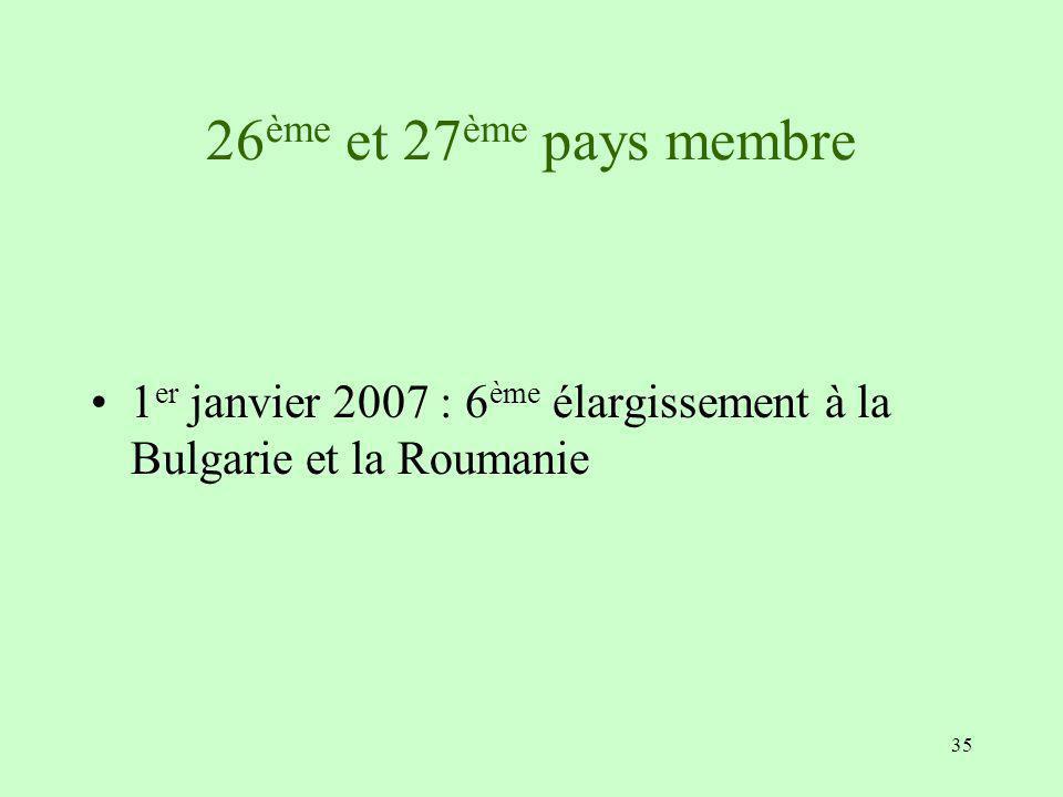 26ème et 27ème pays membre 1er janvier 2007 : 6ème élargissement à la Bulgarie et la Roumanie