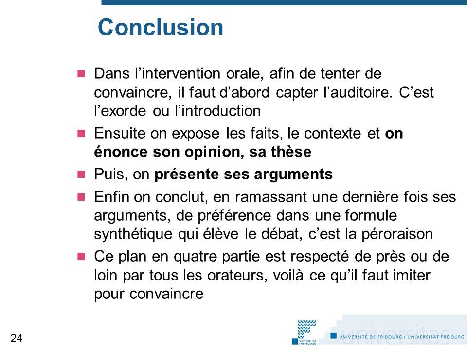 Conclusion Dans l'intervention orale, afin de tenter de convaincre, il faut d'abord capter l'auditoire. C'est l'exorde ou l'introduction.