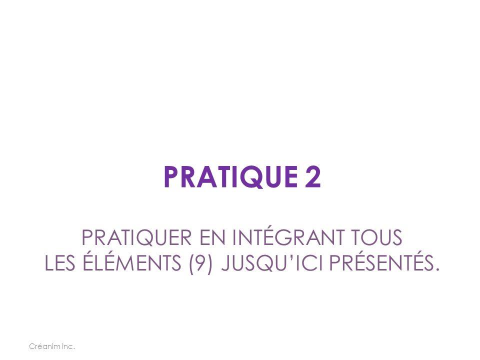 PRATIQUER EN INTÉGRANT TOUS LES ÉLÉMENTS (9) JUSQU'ICI PRÉSENTÉS.