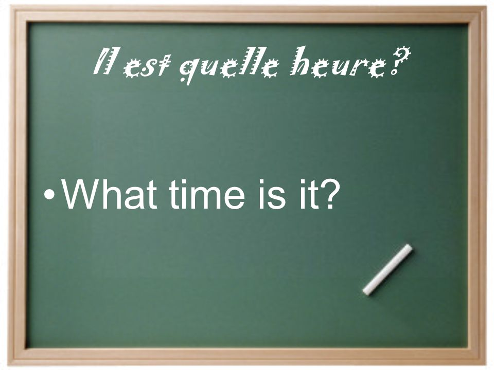 Il est quelle heure What time is it