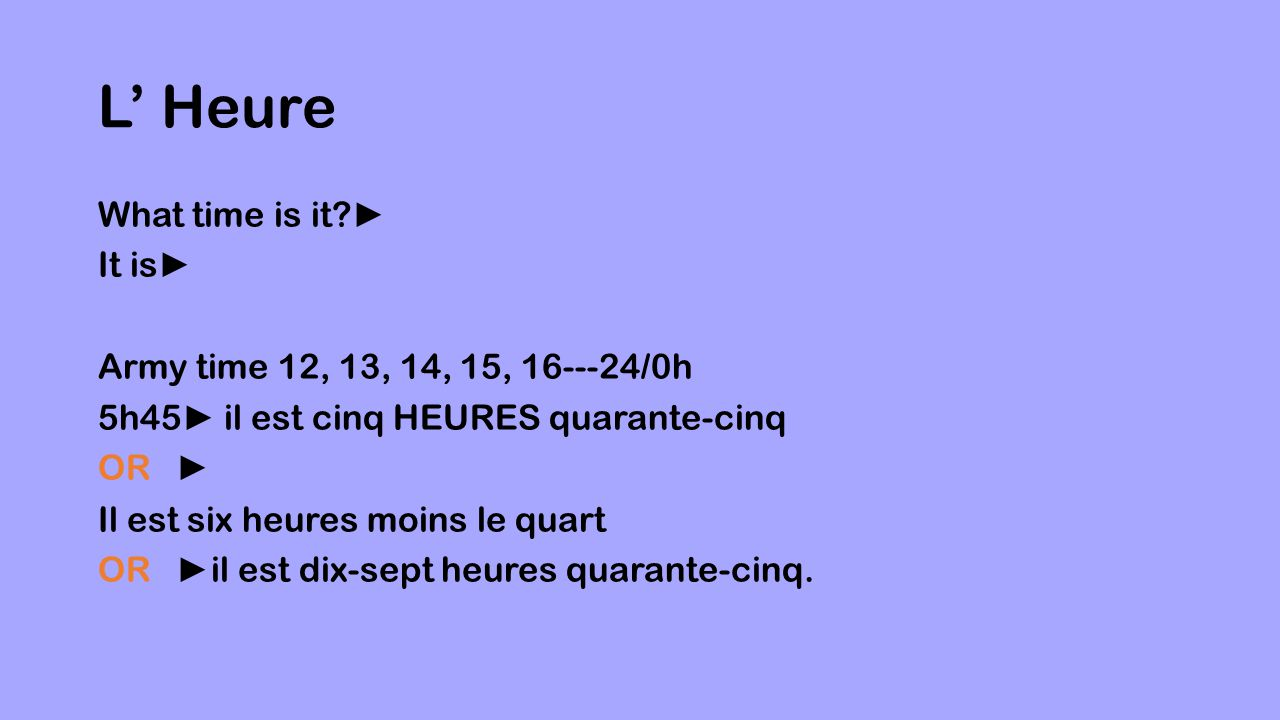 L' Heure What time is it ► It is► Army time 12, 13, 14, 15, 16---24/0h