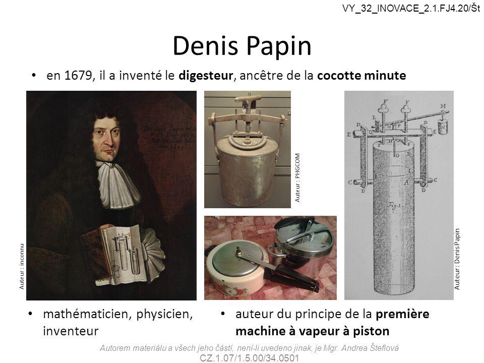 VY_32_INOVACE_2.1.FJ4.20/Št Denis Papin. en 1679, il a inventé le digesteur, ancêtre de la cocotte minute.