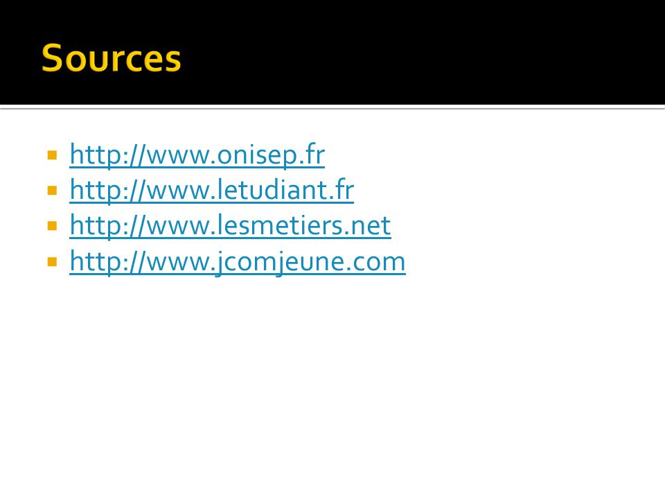 Sources http://www.onisep.fr http://www.letudiant.fr