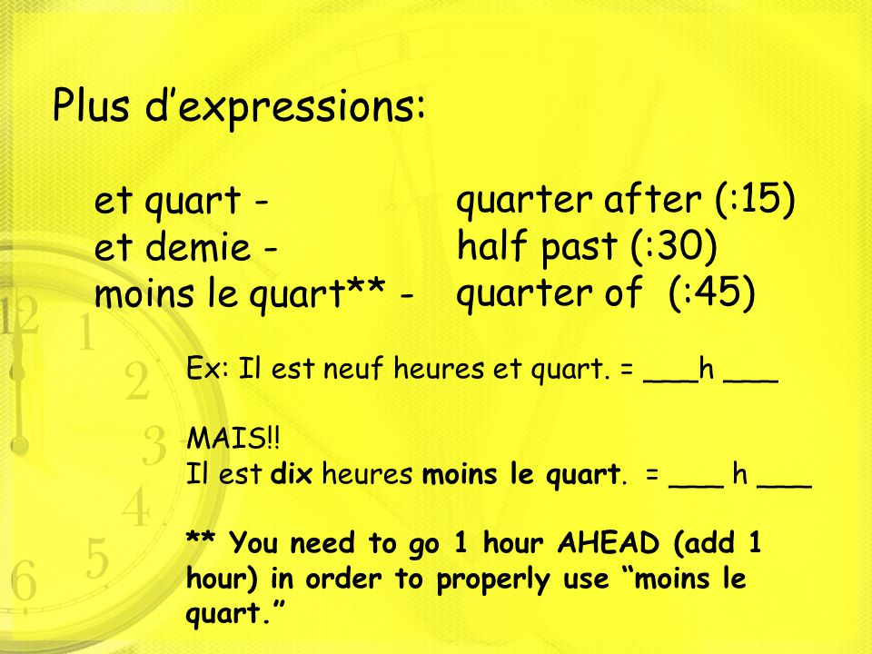 Plus d'expressions: et quart - quarter after (:15) et demie -