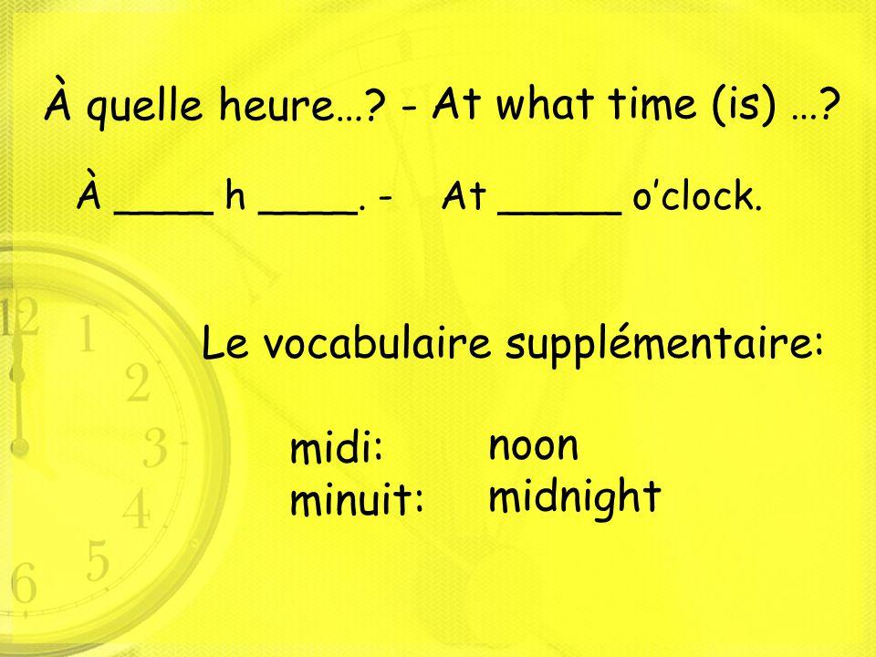 Le vocabulaire supplémentaire: midi: minuit: noon midnight