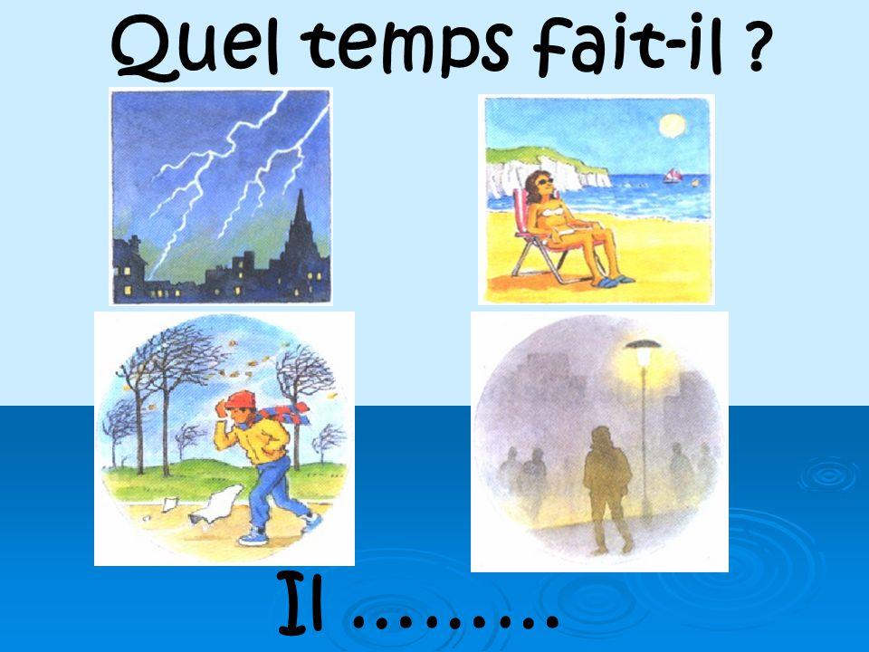 Quel temps fait-il Il ………
