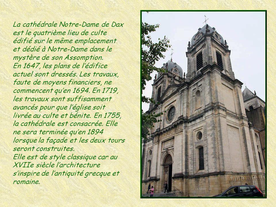 La cathédrale Notre-Dame de Dax est le quatrième lieu de culte édifié sur le même emplacement et dédié à Notre-Dame dans le mystère de son Assomption.