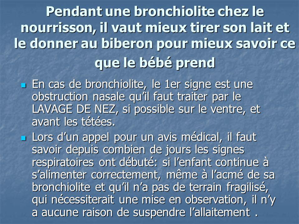 Pendant une bronchiolite chez le nourrisson, il vaut mieux tirer son lait et le donner au biberon pour mieux savoir ce que le bébé prend