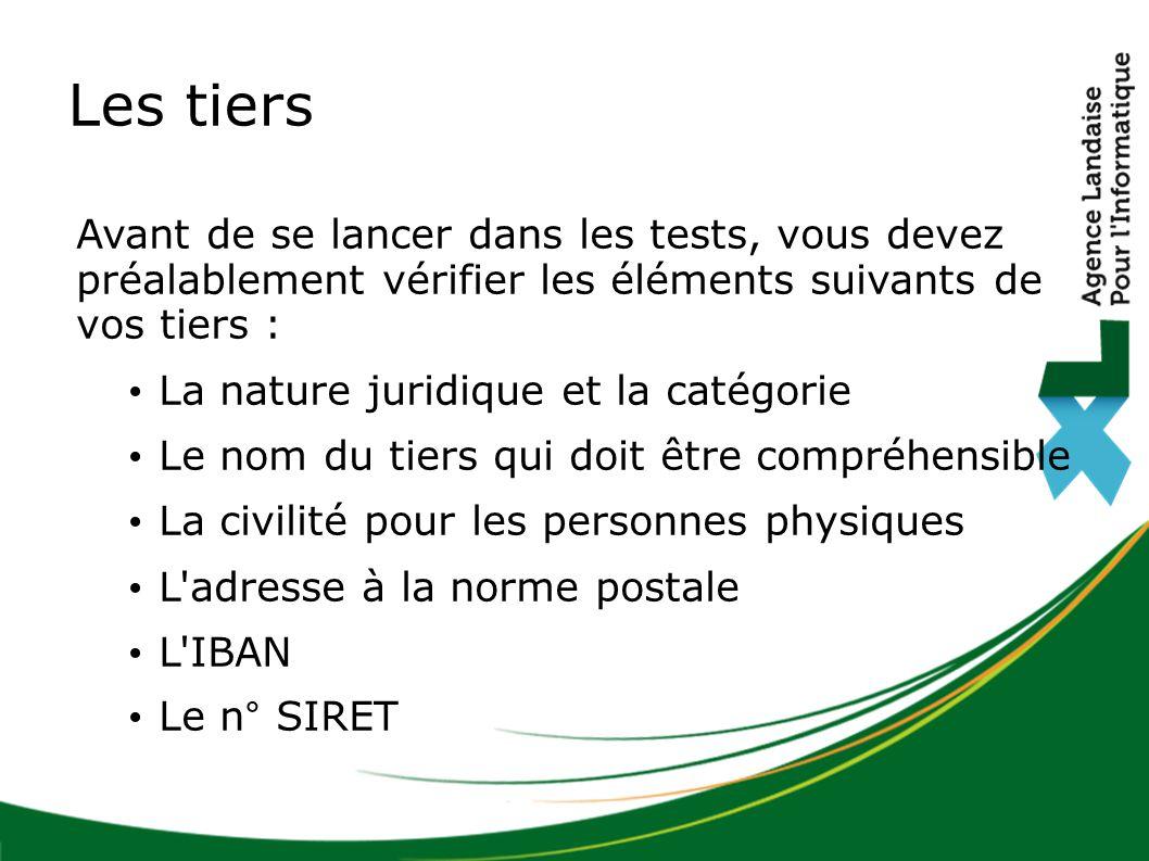 Les tiers Avant de se lancer dans les tests, vous devez préalablement vérifier les éléments suivants de vos tiers :