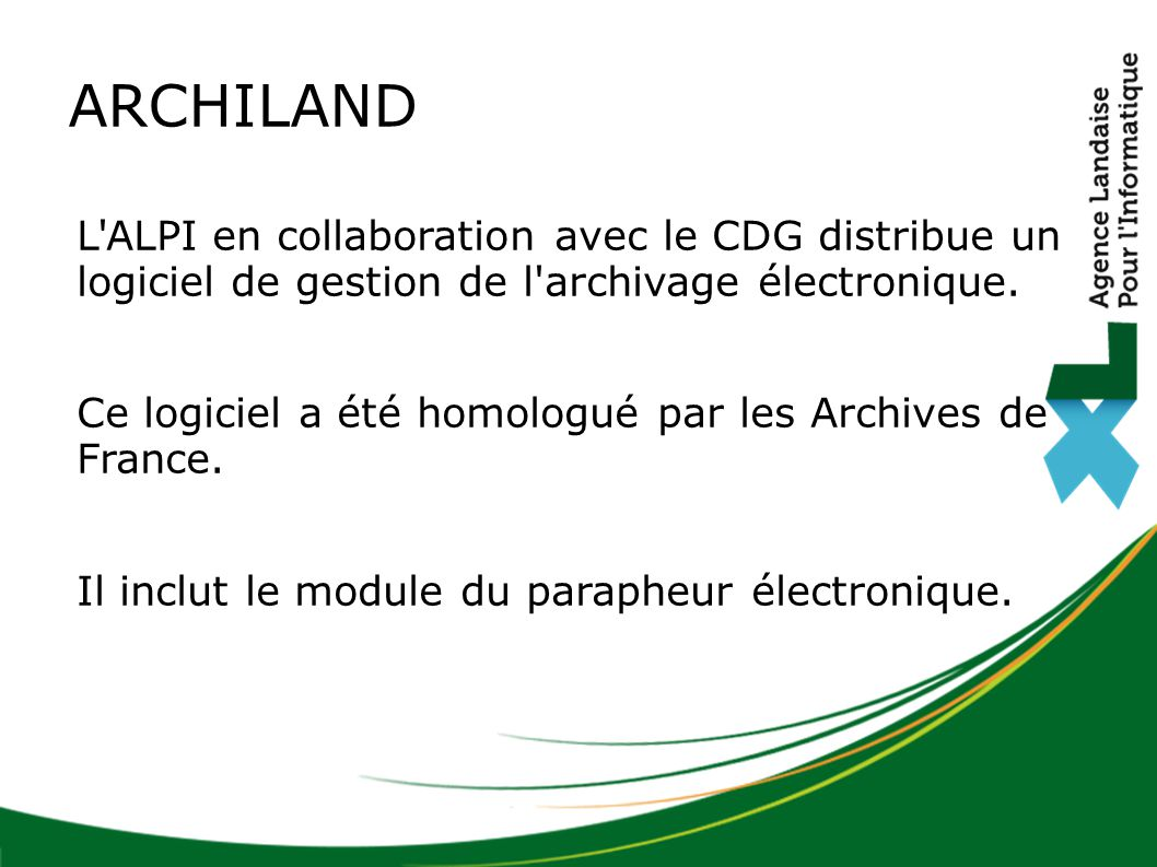 ARCHILAND L ALPI en collaboration avec le CDG distribue un logiciel de gestion de l archivage électronique.
