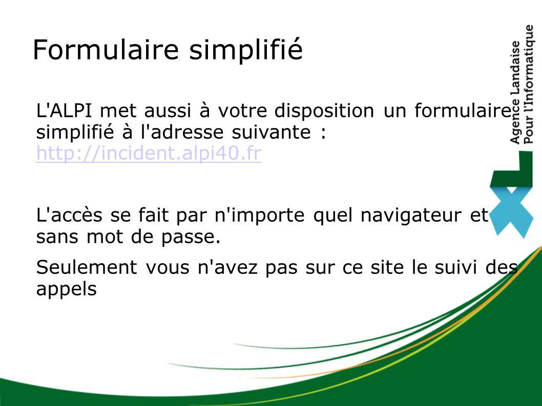 Formulaire simplifié L ALPI met aussi à votre disposition un formulaire simplifié à l adresse suivante : http://incident.alpi40.fr.