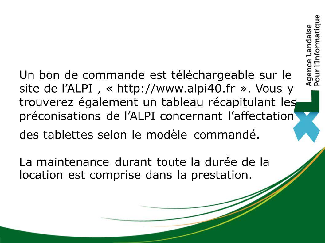 Un bon de commande est téléchargeable sur le site de l'ALPI , « http://www.alpi40.fr ». Vous y trouverez également un tableau récapitulant les préconisations de l'ALPI concernant l'affectation des tablettes selon le modèle commandé.