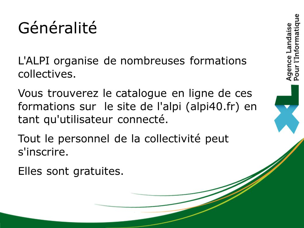 Généralité L ALPI organise de nombreuses formations collectives.
