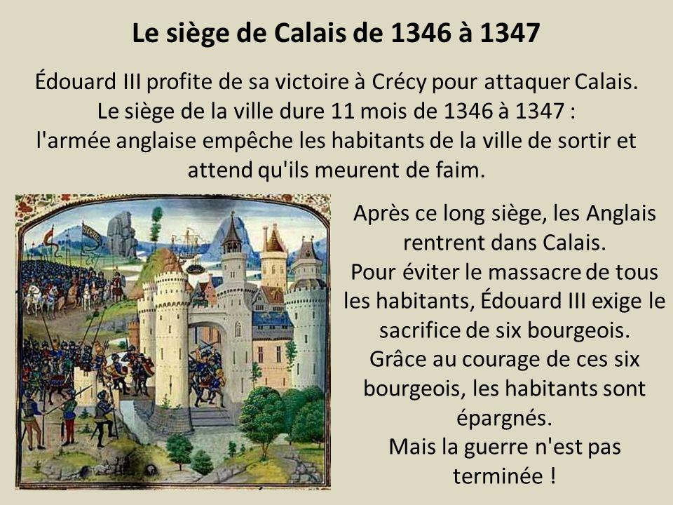 Le siège de Calais de 1346 à 1347 Édouard III profite de sa victoire à Crécy pour attaquer Calais.