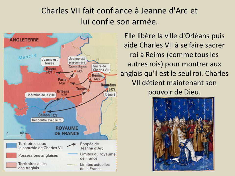 Charles VII fait confiance à Jeanne d Arc et lui confie son armée.