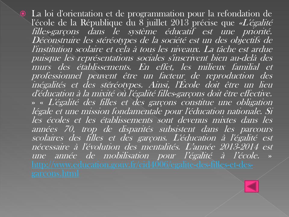 La loi d orientation et de programmation pour la refondation de l école de la République du 8 juillet 2013 précise que «L égalité filles-garçons dans le système éducatif est une priorité.