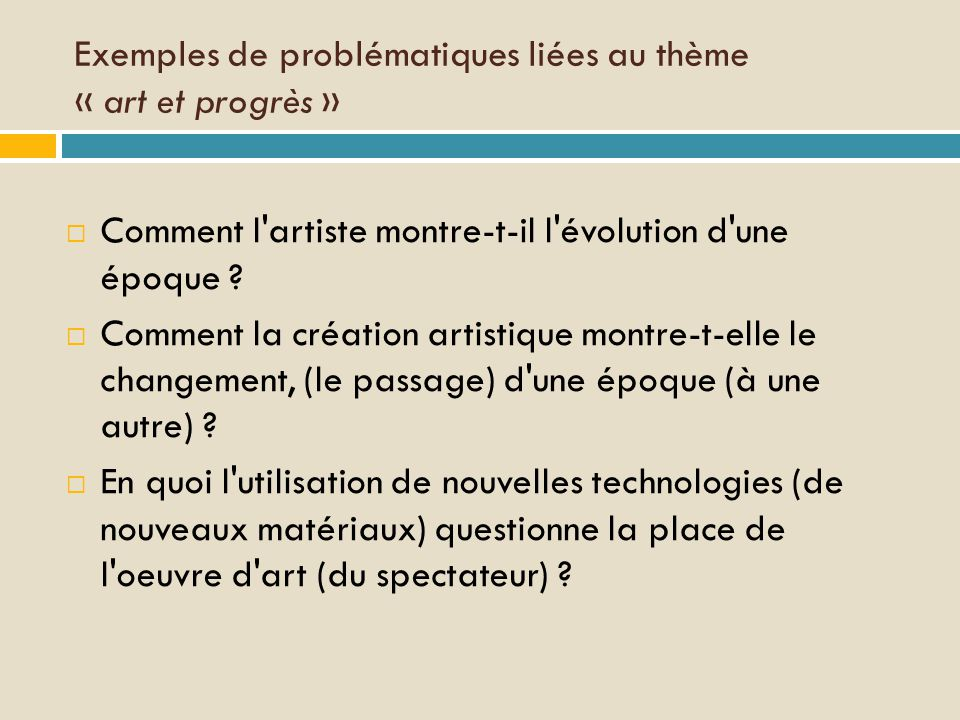 Exemples de problématiques liées au thème « art et progrès »
