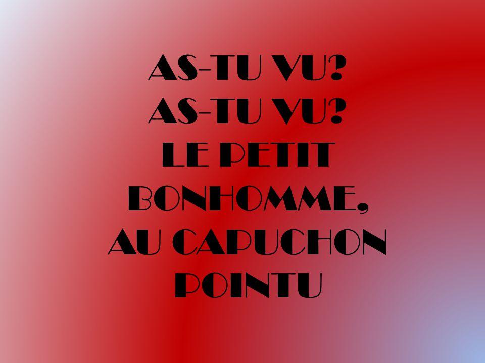 AS-TU VU LE PETIT BONHOMME, AU CAPUCHON POINTU