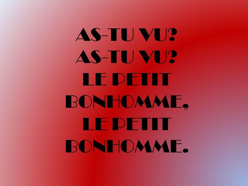 AS-TU VU LE PETIT BONHOMME, LE PETIT BONHOMME.