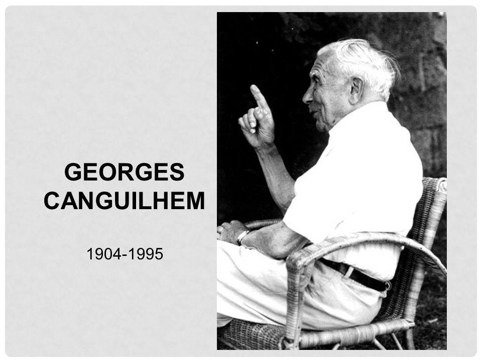 GEORGES CANGUILHEM 1904-1995