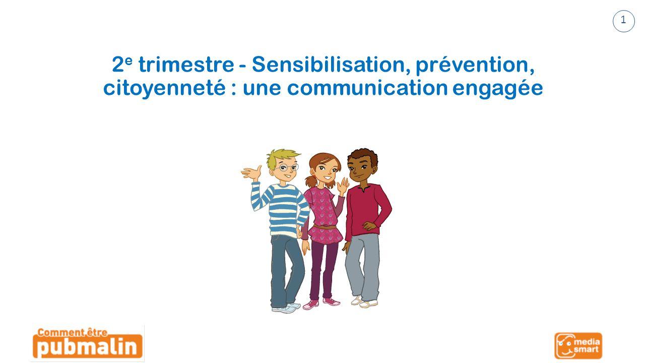 1 2e trimestre - Sensibilisation, prévention, citoyenneté : une communication engagée