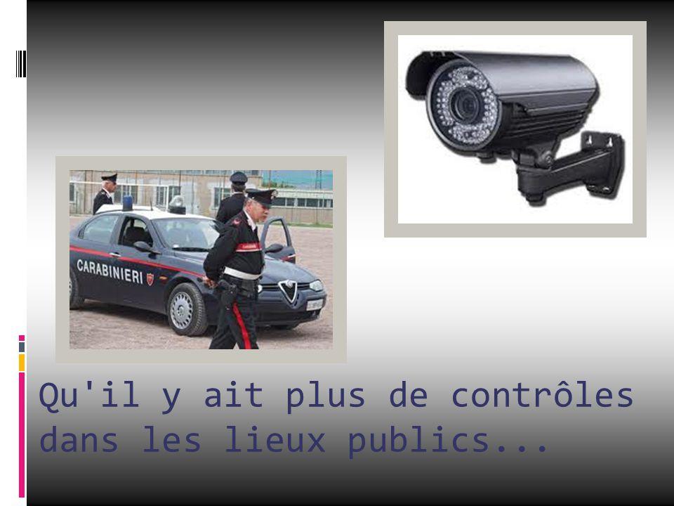 Qu il y ait plus de contrôles dans les lieux publics...