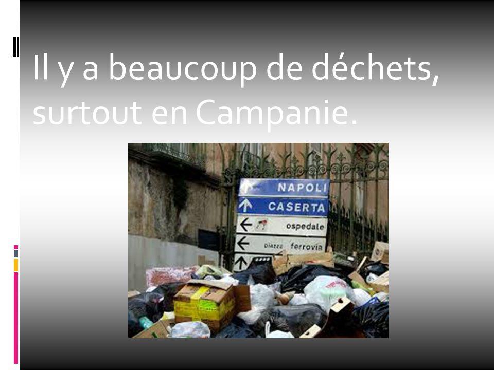 Il y a beaucoup de déchets, surtout en Campanie.