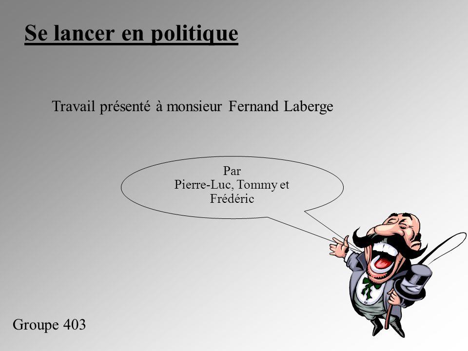 Se lancer en politique Travail présenté à monsieur Fernand Laberge