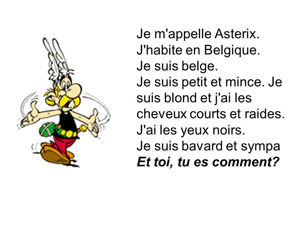 Je m appelle Asterix. J habite en Belgique. Je suis belge