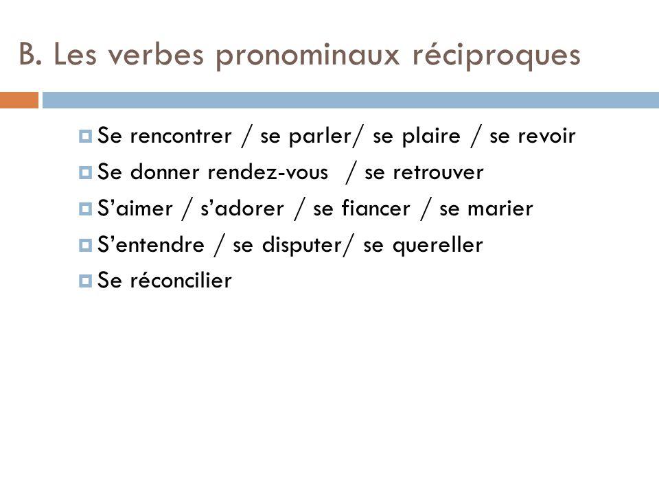B. Les verbes pronominaux réciproques