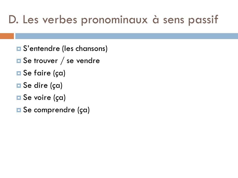D. Les verbes pronominaux à sens passif