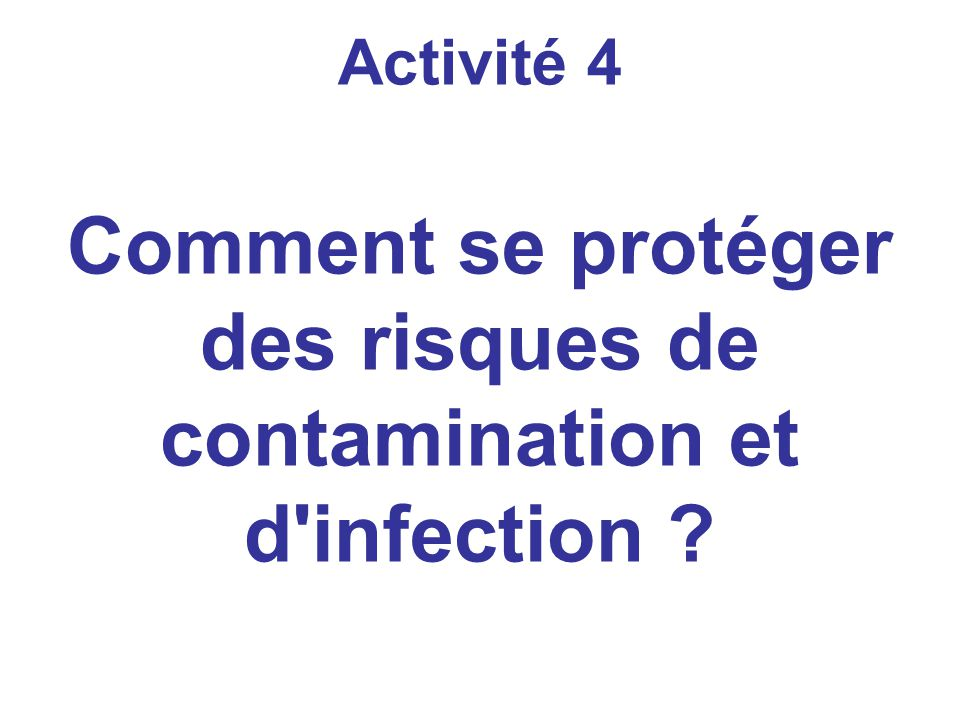 Activité 4 Comment se protéger des risques de contamination et d infection