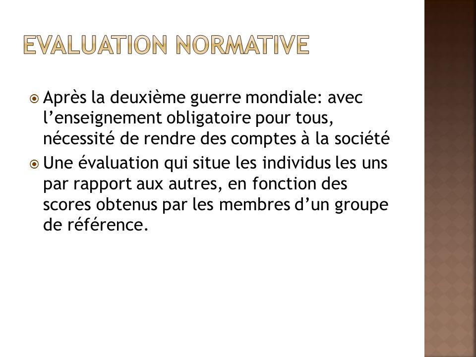 Evaluation normative Après la deuxième guerre mondiale: avec l'enseignement obligatoire pour tous, nécessité de rendre des comptes à la société.