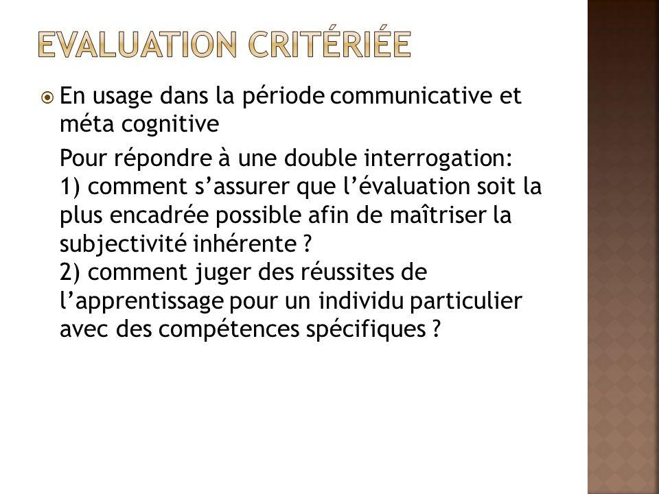 Evaluation critériée En usage dans la période communicative et méta cognitive.