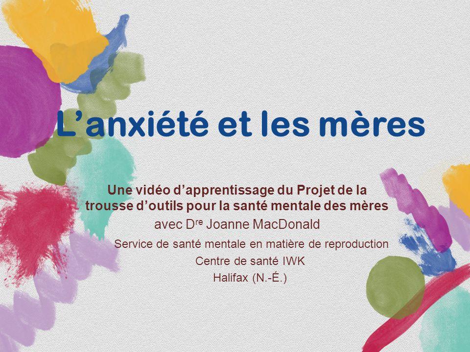 L'anxiété et les mères Une vidéo d'apprentissage du Projet de la trousse d'outils pour la santé mentale des mères.