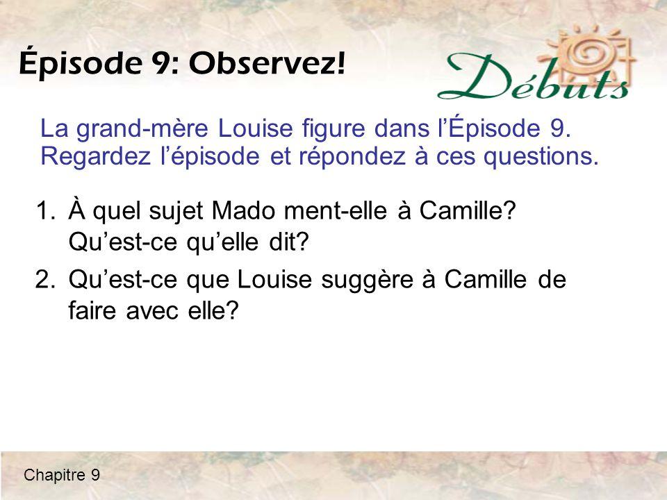 Épisode 9: Observez! La grand-mère Louise figure dans l'Épisode 9. Regardez l'épisode et répondez à ces questions.