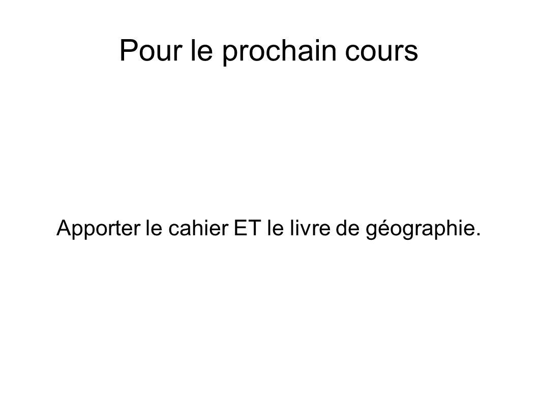 Apporter le cahier ET le livre de géographie.