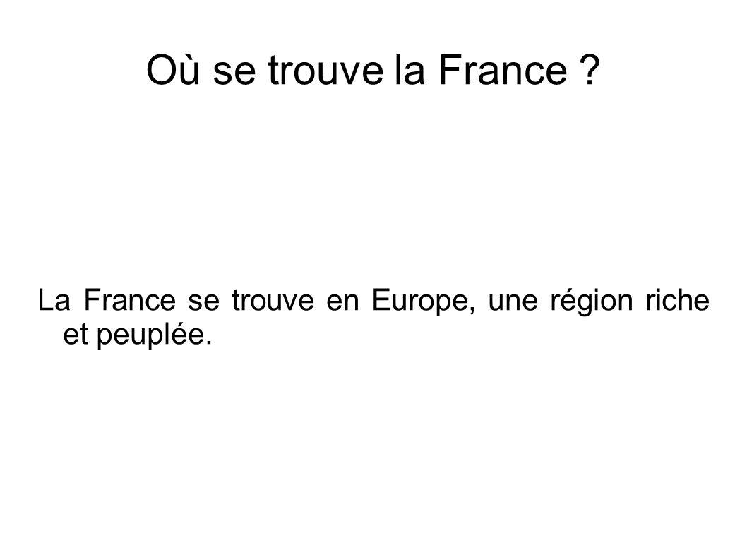 La France se trouve en Europe, une région riche et peuplée.
