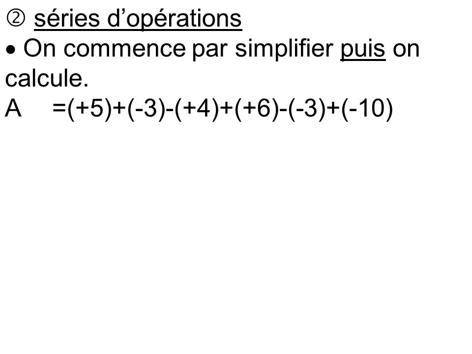  séries d'opérations  On commence par simplifier puis on calcule.