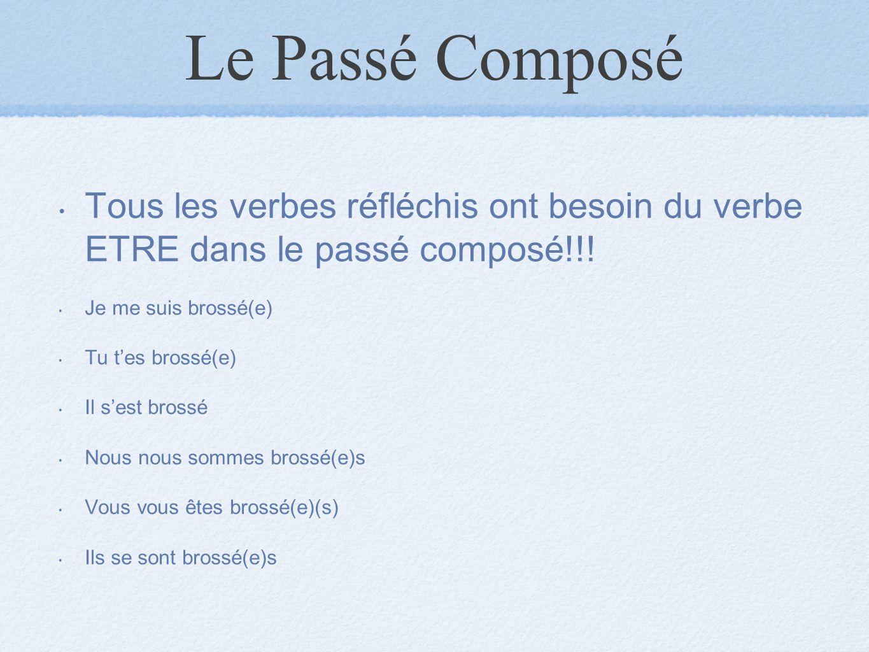 Le Passé Composé Tous les verbes réfléchis ont besoin du verbe ETRE dans le passé composé!!! Je me suis brossé(e)
