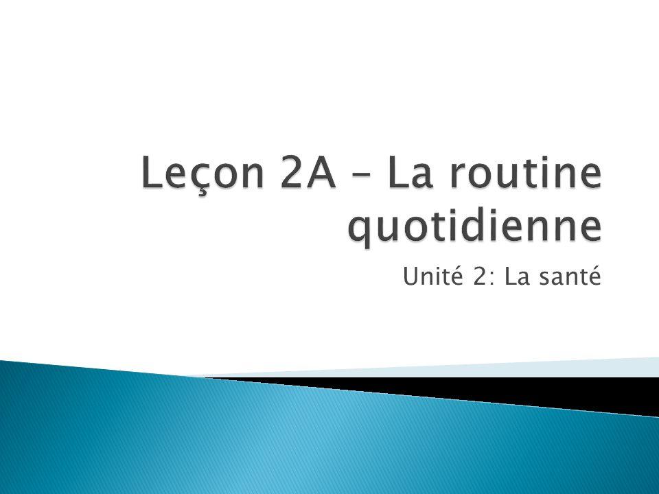 Leçon 2A – La routine quotidienne