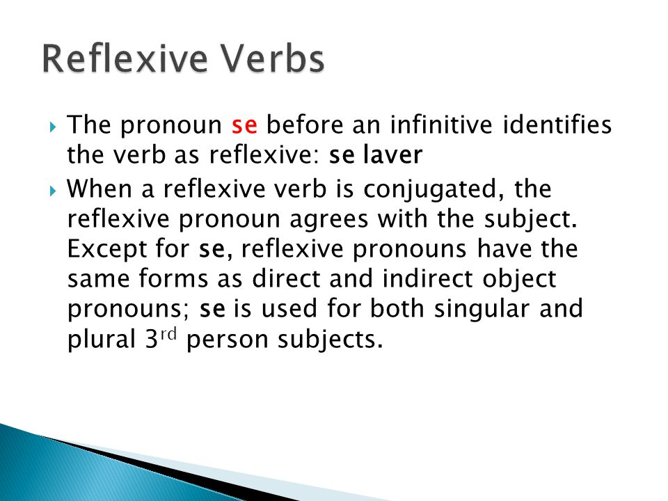 Reflexive Verbs The pronoun se before an infinitive identifies the verb as reflexive: se laver.