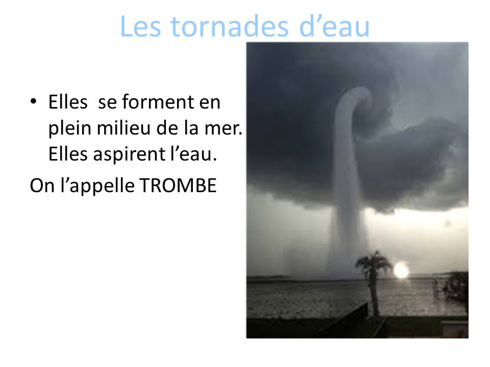 Les tornades d'eau Elles se forment en plein milieu de la mer.