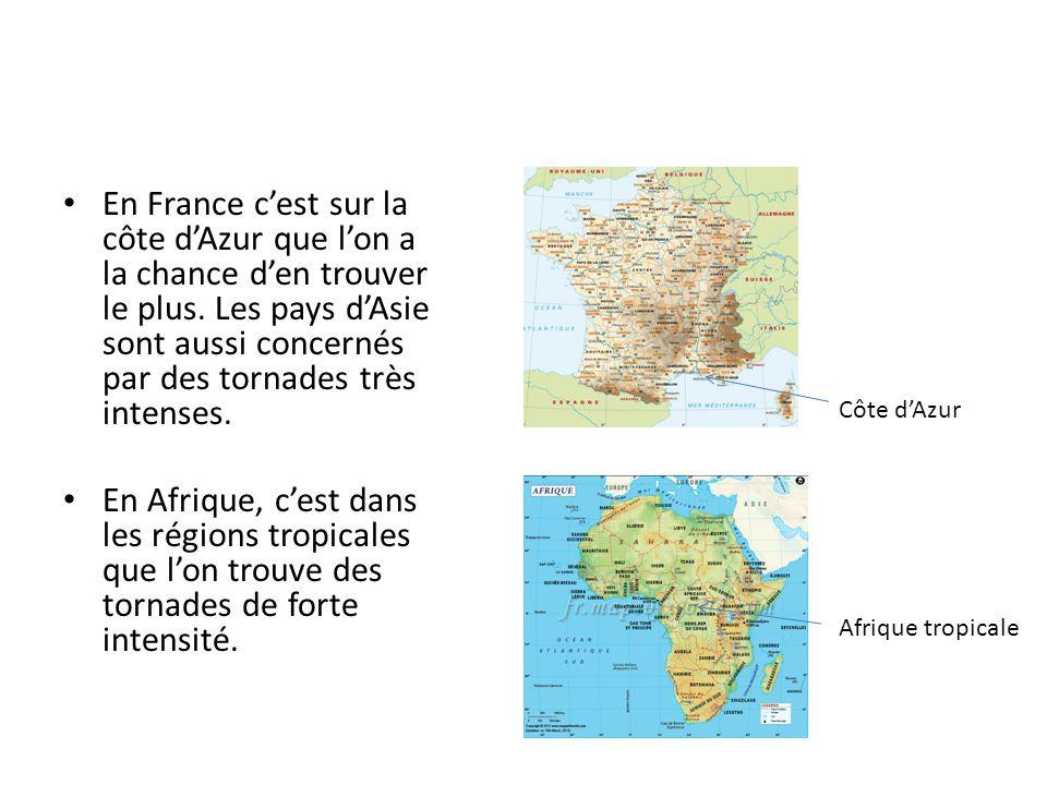 En France c'est sur la côte d'Azur que l'on a la chance d'en trouver le plus. Les pays d'Asie sont aussi concernés par des tornades très intenses.