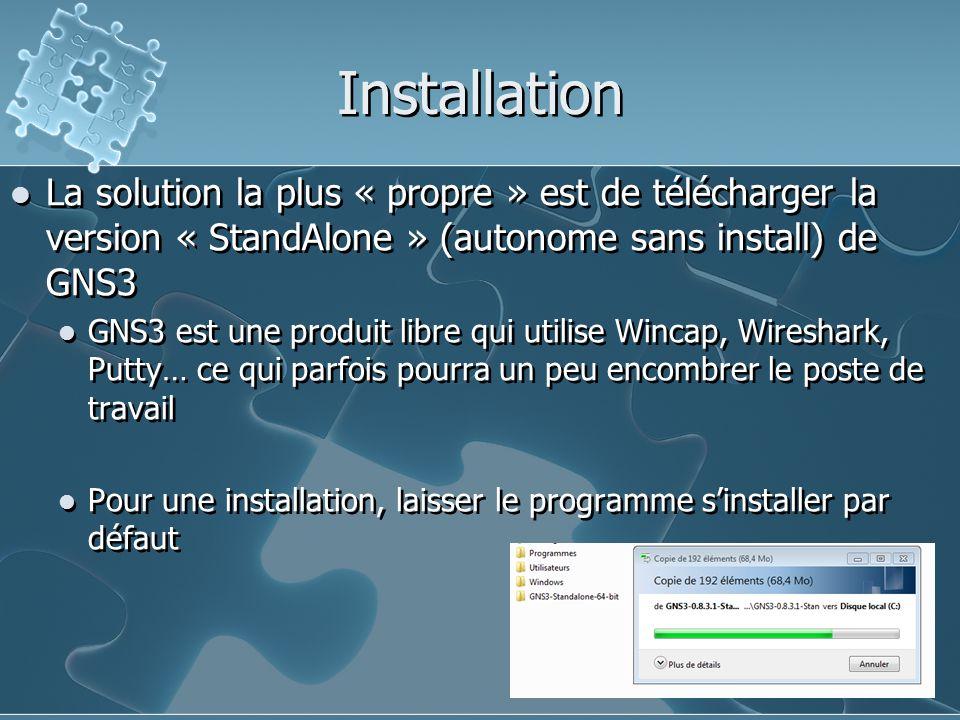 Installation La solution la plus « propre » est de télécharger la version « StandAlone » (autonome sans install) de GNS3.
