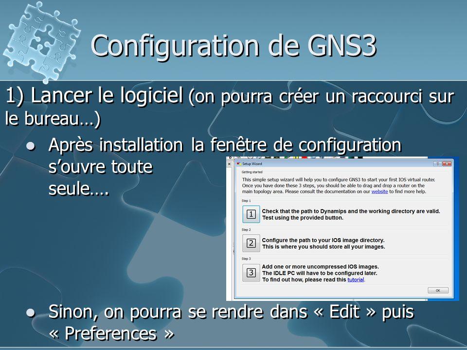 Configuration de GNS3 1) Lancer le logiciel (on pourra créer un raccourci sur le bureau…)
