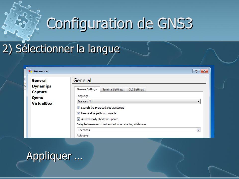Configuration de GNS3 2) Sélectionner la langue Appliquer …