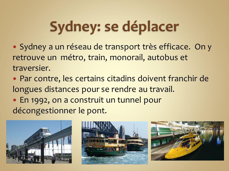 Sydney: se déplacer Sydney a un réseau de transport très efficace. On y retrouve un métro, train, monorail, autobus et traversier.