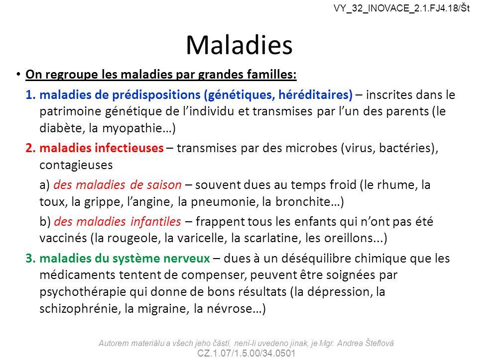 Maladies On regroupe les maladies par grandes familles: